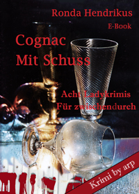 Cognac mit Schuss Sammlung von Kurzkrimis von Ronda Hendrikus